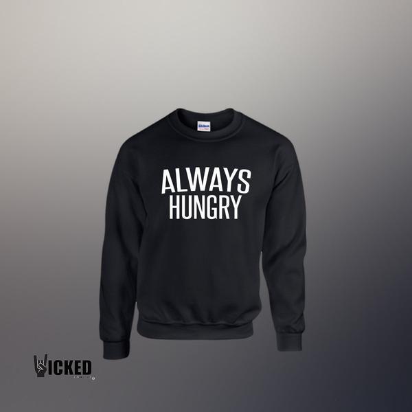 Always Hungry - Crew neck Sweatshirt