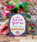 AFD Metal Sign I Love You More than Cupcakes