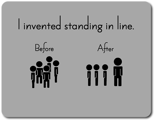 I Invented standing in line
