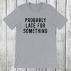 Daydream Tees Probably Late For Something