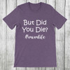 Daydream Tees But Did You Die?