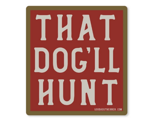 Good Southerner That Dog'll Hunt Sticker