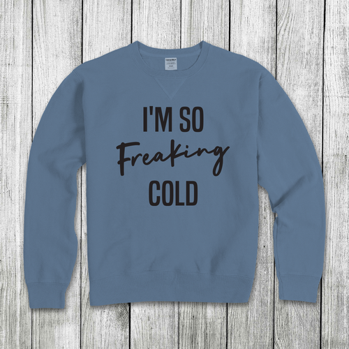 Daydream Tees I'm So Freaking Cold Blue Sweatshirt