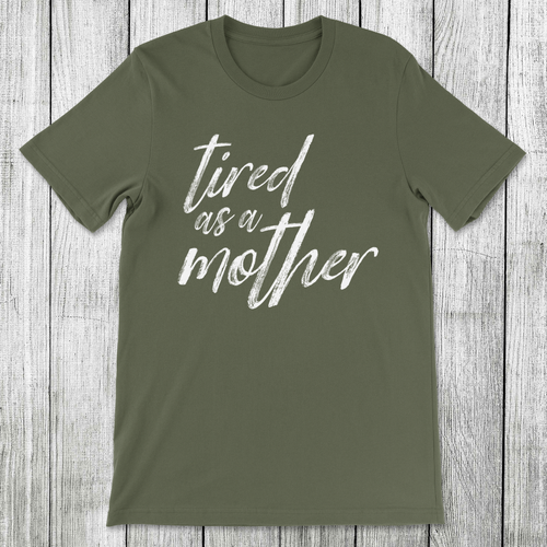 Daydream Tees Tired As A Mother - Military Green