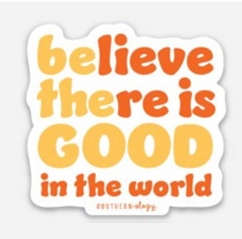 Southernology Believe There is Good Decal