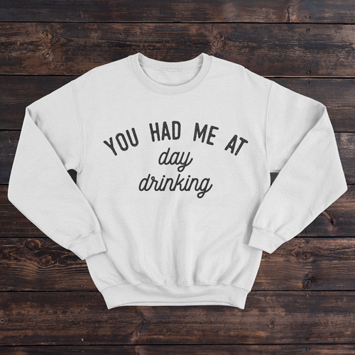 Daydream Tees You Had Me At Day Drinking Sweatshirt