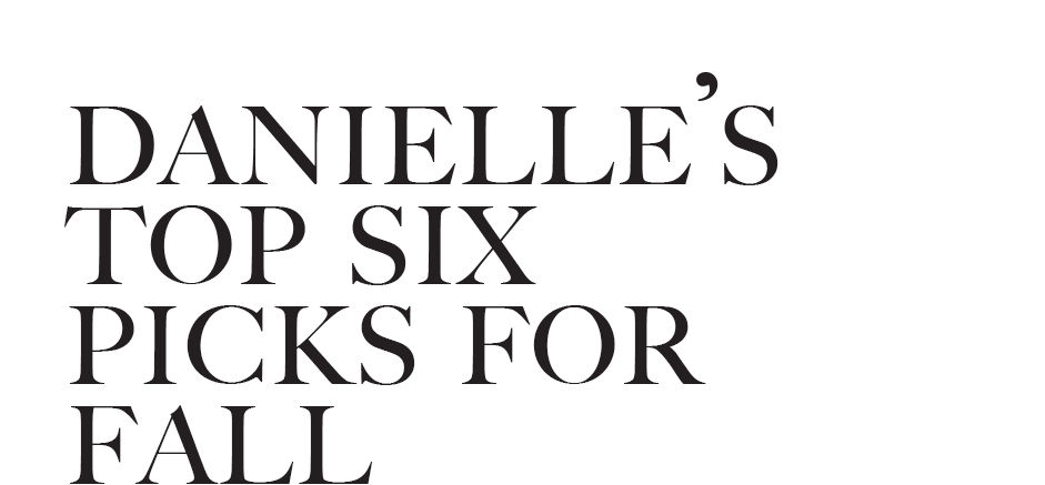 danielle's top 6 picks for fall