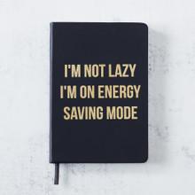 I'm Not Lazy I'm On Energy Saving Mode Journal