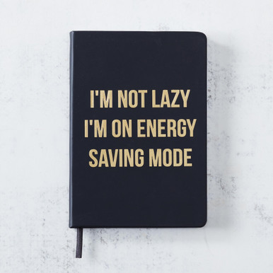 I'm Not Lazy I'm On Energy Saving Mode Journal