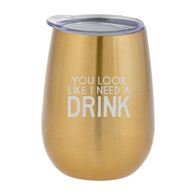 You Look Like I Need A Drink Tumbler
