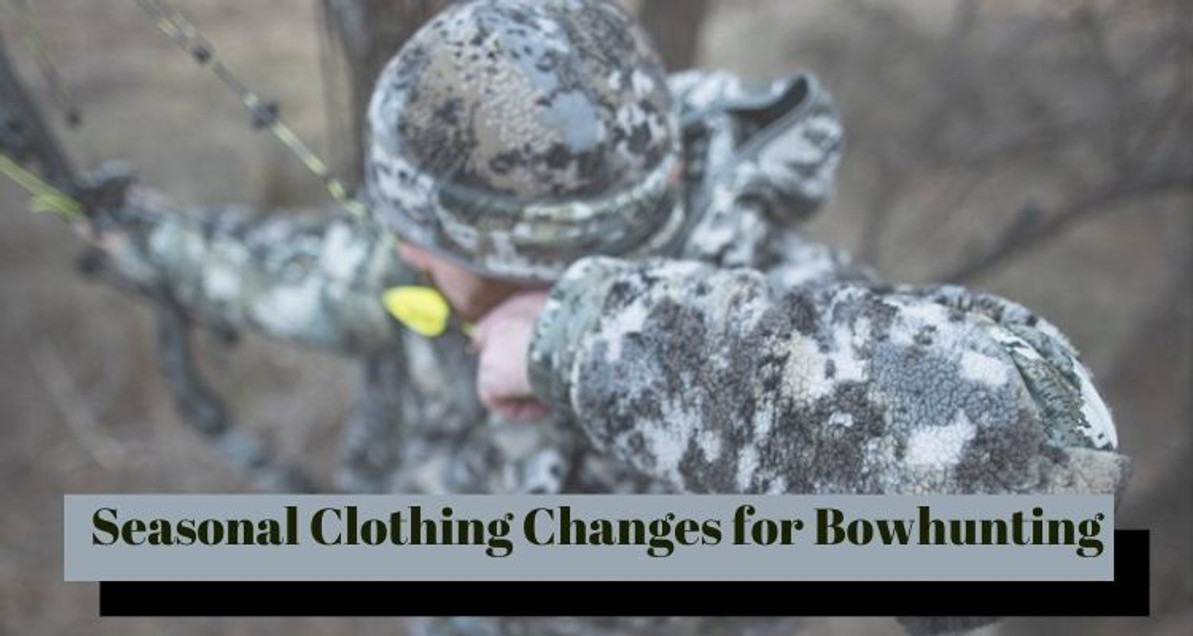 Seasonal Clothing Changes for Bowhunting