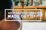 What Are Bowstrings Made Of?