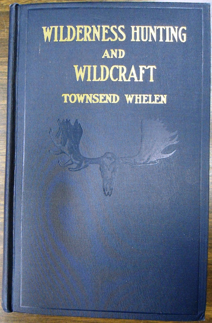 Wilderness Hunting and Wildcraft by Townsend Whelen