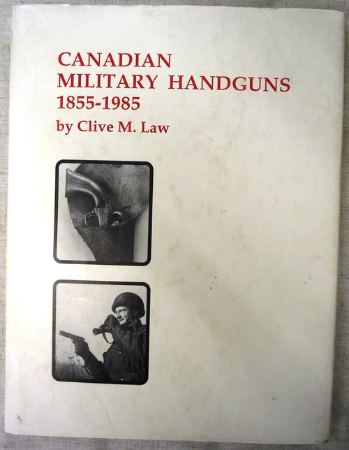 Front of Canadian Military Handguns 1855 - 1985 by Clive M. Law