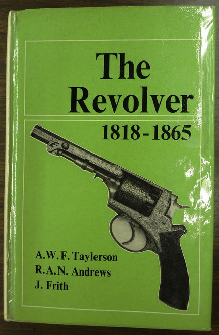 The Revolver 1818 - 1865 by Taylerson, Andrews, & Frith