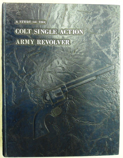 A Study of the Colt Single Action Army Revolver *SIGNED*
