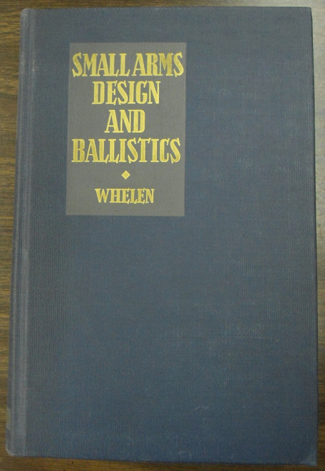 Small Arms Design and Ballistics by Col. Townsend Whelen
