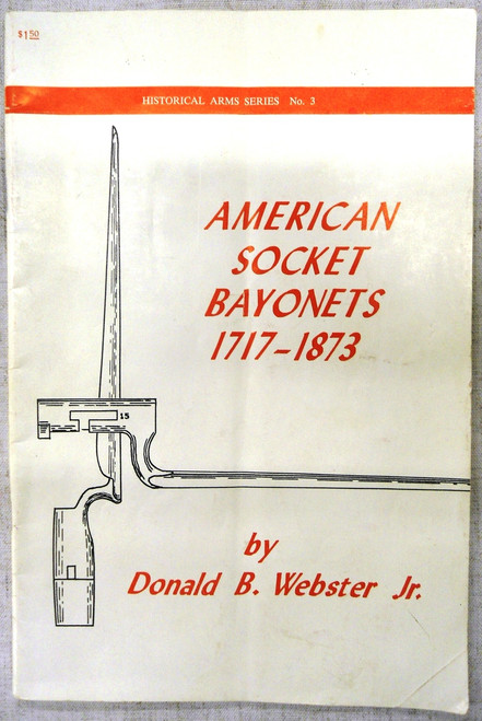 American Socket Bayonets 1717 - 1873 by Webster