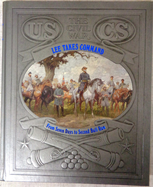 The Civil War: Lee Takes Command by The Editors of Time-Life Books