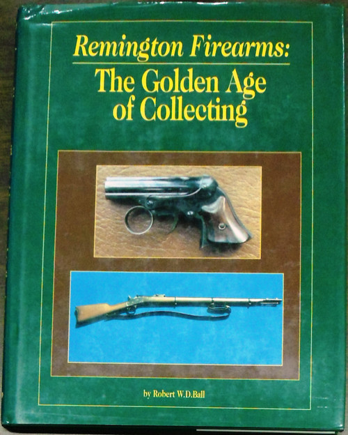 Remington Firearms: The Golden Age of Collecting by Robert W.D. Ball