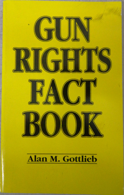 Gun Rights Fact Book by Alan M. Gottlieb