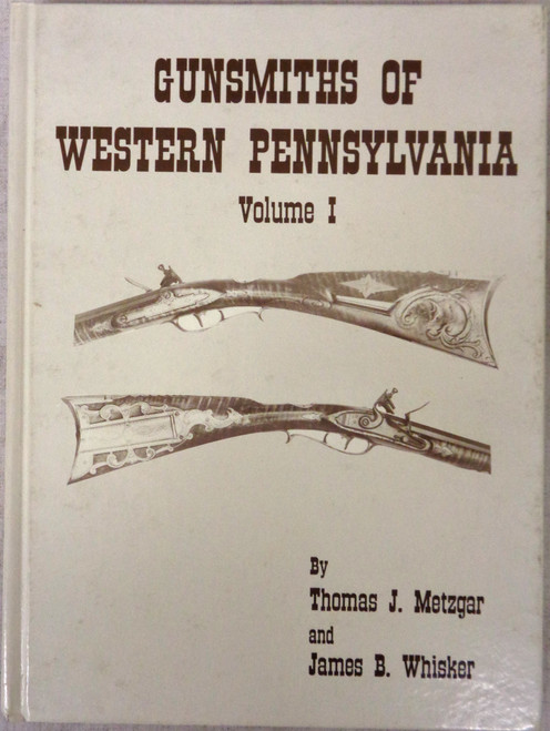 Gunsmiths of Western Pennsylvania by Thomas Metzgar and James Whisker