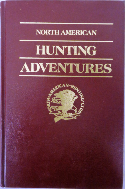 North American Hunting Adventures edited by Steve Pennaz