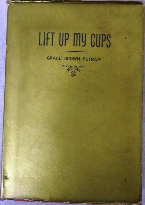 Lift Up My Cups by Grace Brown Putnam