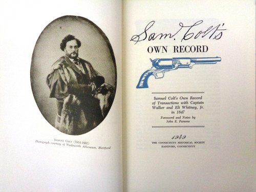 Sam Colt's Own Record with a Foreword by John E. Parsons