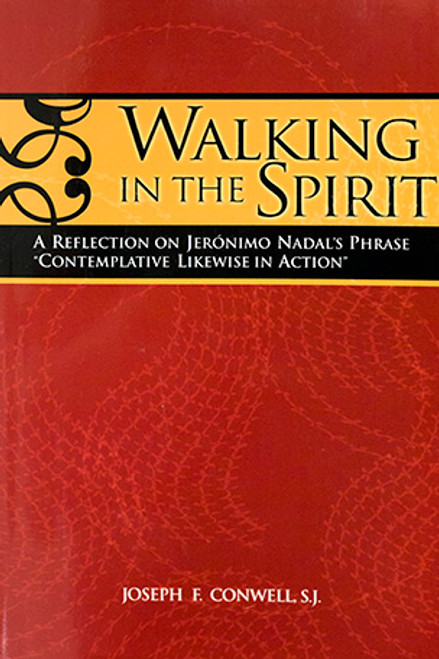 "Walking in the Spirit: A Reflection on Jerónimo Nadal's Phrase ""Contemplative Likewise in Action"""