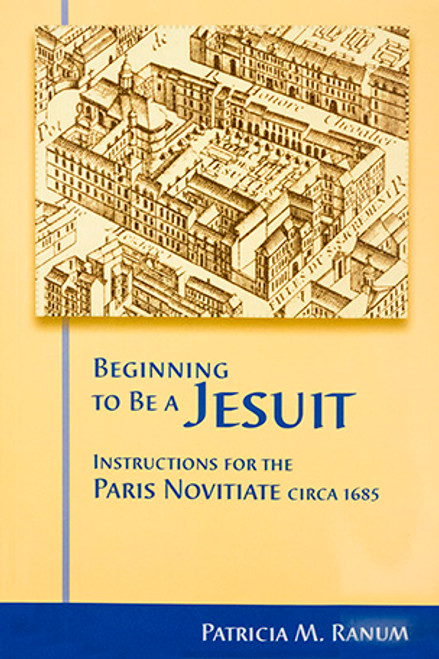 Beginning to be a Jesuit: Instructions for the Paris Novitiate circa 1685 - Paperback