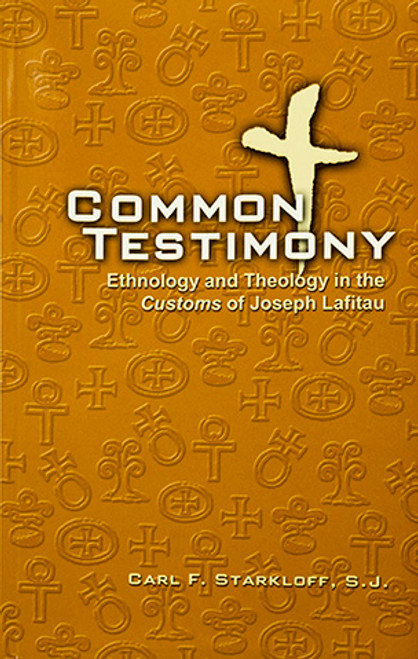 Common Testimony: Ethnology and Theology in the Customs of Joseph Lafitau