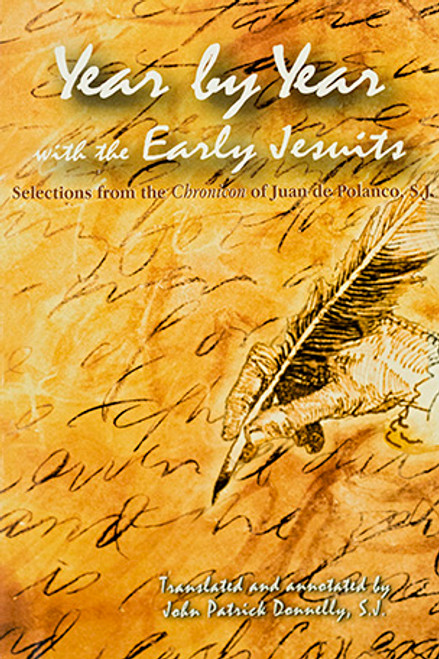 "Year by Year with the Early Jesuits (1537–1556): Selections from the ""Chronicon"" of Juan de Polanco, S.J."