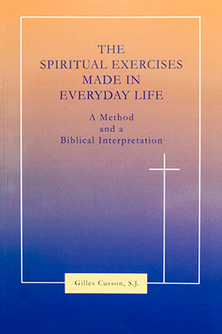 Spiritual Exercises Made in Everyday Life: A Method and a Biblical Interpretation