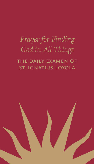 Prayer for Finding God in All Things : The Daily Examen of St. Ignatius of Loyola