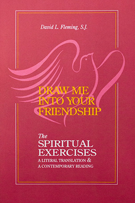 Draw Me Into Your Friendship: A Literal Translation and a Contemporary Reading of the Spiritual Exercises