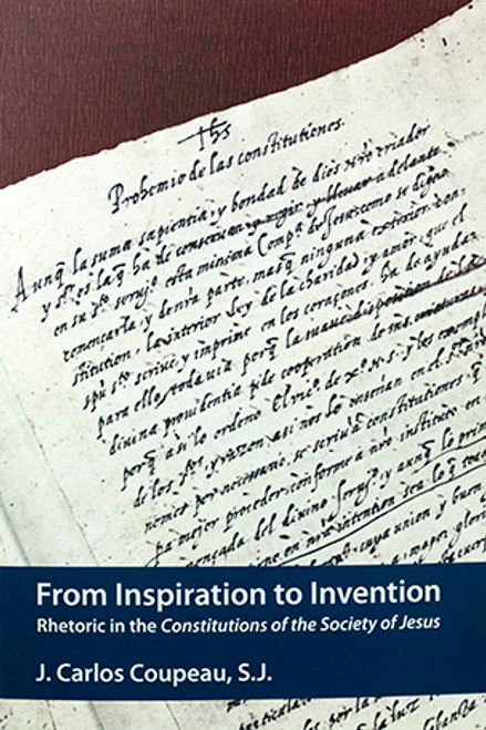From Inspiration to Invention: Rhetoric in the Constitutions of the Society of Jesus