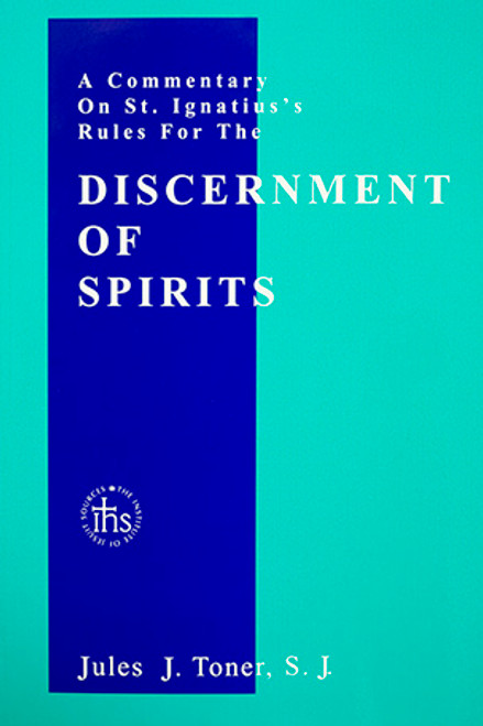 A Commentary on Saint Ignatius's Rules for the Discernment of Spirits: A Guide to the Principles and Practice
