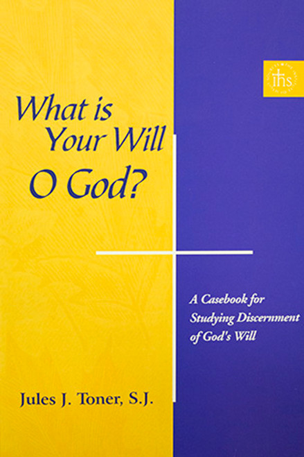 What Is Your Will, O God?: A Casebook for Studying Discernment of God's Will