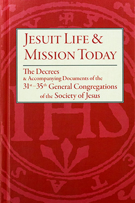 Jesuit Life & Mission Today: The Decrees & Accompanying Documents of the 31st–35th General Congregations of the Society of Jesus - Hardcover