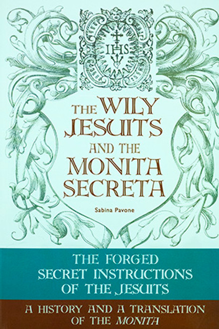 The Wily Jesuits and the Monita secreta: The Forged Secret Instructions of the Jesuits: Myth and Reality