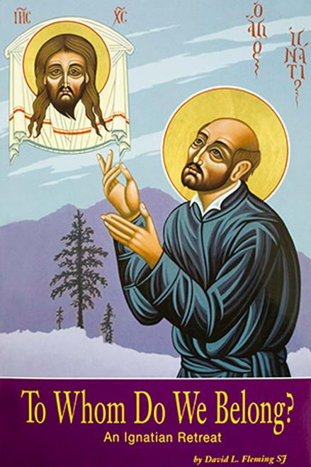 To Whom Do We Belong?: An Ignatian Retreat