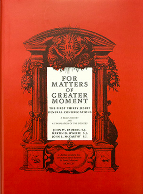 For Matters of Greater Moment:The First Thirty Jesuit General Congregations: A Brief History and a Translation of the Decrees