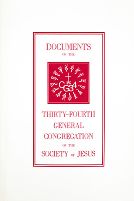 Documents of the 34th General Congregation of the Society of Jesus: The Decrees of General Congregation 34, the 15th of the Restored Society and the Accompanying Papal and Jesuit Document