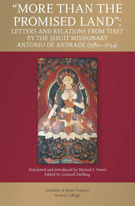 """""""More Than the Promised Land"""": Letters and Relations from Tibet by the Jesuit Missionary António de Andrade (1580-1634)"""