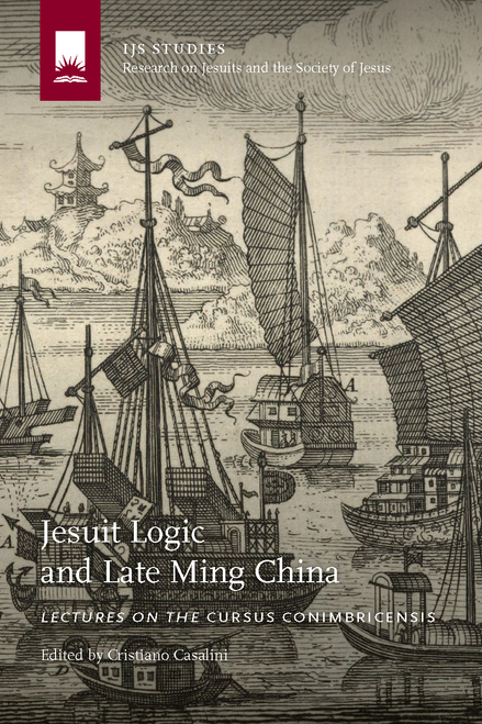 Jesuit Logic and Late Ming China : Lectures on the Cursus Conimbricensis