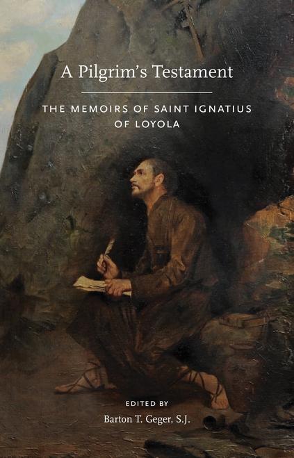 A Pilgrim's Testament : The Memoirs of Saint Ignatius of Loyola - New Edition