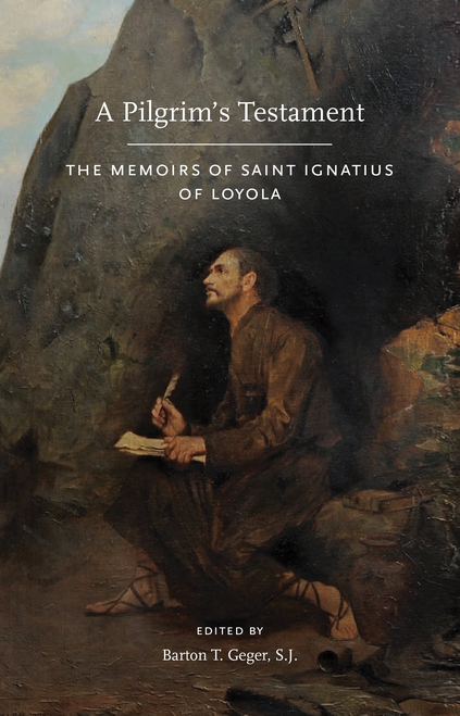 A Pilgrim's Testament : The Memoirs of Saint Ignatius of Loyola - New Edition