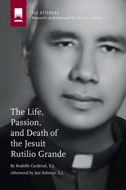 The Life, Passion, and Death of the Jesuit Rutilio Grande