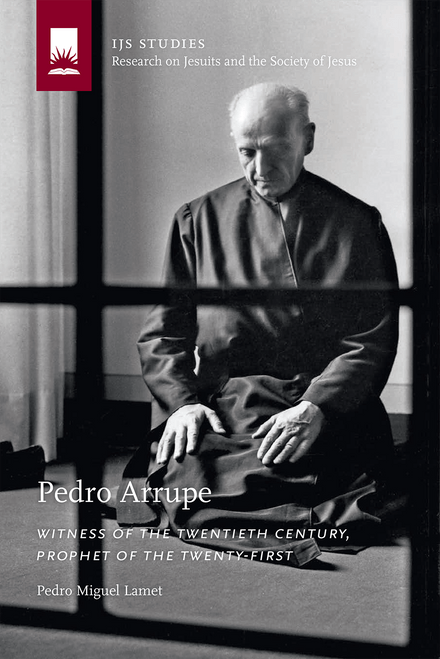 Pedro Arrupe : Witness of the Twentieth Century, Prophet of the Twenty-First
